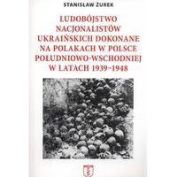 Ludobójstwo nacjonalistów ukraińskich dokonane na Polakach w Polsce południowo-wschodniej w latach 1939-1948. (opr. miękka)