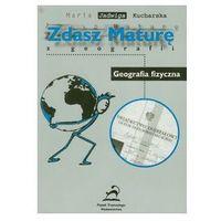 Zdasz maturę z geografii Geografia fizyczna (opr. miękka)