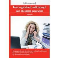 Praca w godzinach nadliczbowych jako obowiązek pracownika - Zamów teraz bezpośrednio od wydawcy (opr. miękka)