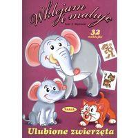 ULUBIONE ZWIERZĘTA WKLEJAM I MALUJĘ (opr. broszurowa)