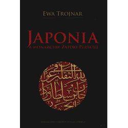 Japonia a monarchie Zatoki Perskiej - Ewa Trojnar (opr. miękka)