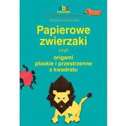 Papierowe zwierzaki czyli origami płaskie i przestrzenne z kwadratu (opr. miękka)
