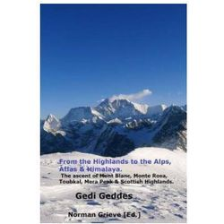 From the Highlands to the Alps, Atlas & Himalaya.: The Ascent of Mont Blanc, Monte Rosa, Toubkal, Mera Peak & Scottish Highlands.