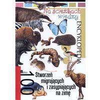 Na ścieżkach wiedzy. 100 stworzeń migrujących i zasypiających na zimę (opr. twarda)