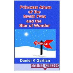 Princess Atnas of the North Pole: And the Star of Wonder