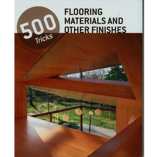 500 Tricks Flooring Materials and Other Finishes (opr. miękka)