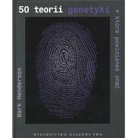 50 teorii genetyki, które powinieneś znać (opr. twarda)