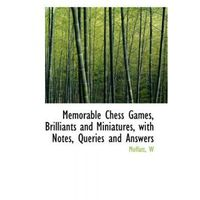 Memorable Chess Games, Brilliants and Miniatures, with Notes, Queries and Answers