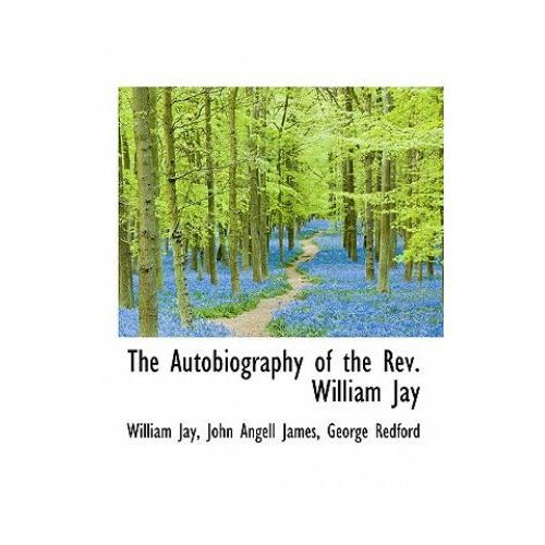 Autobiography of the REV. William Jay