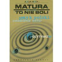 Matura - to nie boli. Język polski. Pozytywizm. Omówienia lektur (opr. miękka)