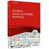 Crashkurs Social.Local.Mobile-Marketing - inkl. Arbeitshilfen online Beilharz, Felix