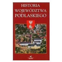 Historia Województwa Podlaskiego - Praca zbiorowa (opr. twarda)