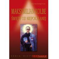 Maksymilian Kolbe Święty od Niepokalanej (opr. miękka)