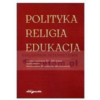 POLITYKA. RELIGIA. EDUKACJA (opr. miękka)