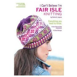 I Cant Believe Im Fair Isle Knitting
