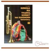 Szkoła na trąbkę, kornet lub sakshorn tenorowy, z. 1, L. Lutak (opr. miękka)