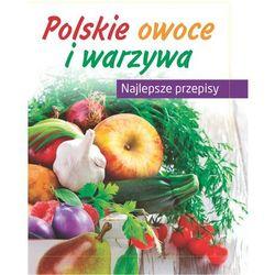 Polskie Warzywa I Owoce - Praca zbiorowa