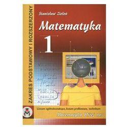 Matematyka 1 Liceum Ogólnokształcące Liceum Profilowane Technikum - Stanisław Zieleń (opr. twarda)