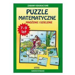Puzzle matematyczne 7-9 lat Mnożenie i dzielenie. Zabawy edukacyjne (opr. miękka)