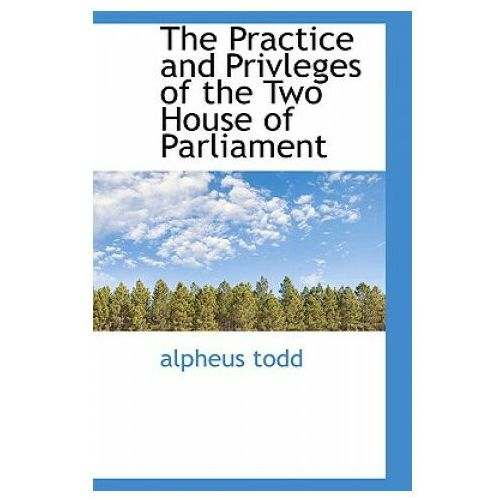 Practice and Privleges of the Two House of Parliament