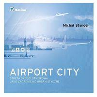 Airport City. Strefa okołotniskowa jako zagadnienie urbanistyczne