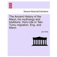 Ancient History of the Maori, His Mythology and Traditions. Horo-Uta or Taki-Tumu Migration. Eng. and Maori. Vol. II
