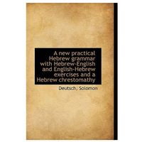 New Practical Hebrew Grammar with Hebrew-English and English-Hebrew Exercises and a Hebrew Chresto