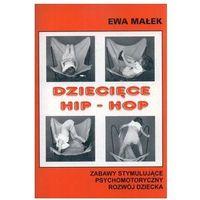 Dziecięce Hip-Hop. Zabawy stymulujące psychomotoryczny rozwój dziecka - Ewa Małek (opr. miękka)