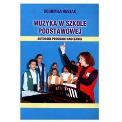 Muzyka w szkole podstawowej. Autorski program nauczania - Bogumiła Roszak (opr. miękka)