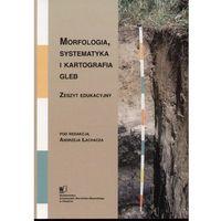 Morfologia systematyka i kartografia gleb (opr. miękka)
