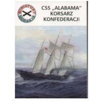 CSS ALABAMA KORSARZ KONFEDERACJI. MINIATURY MORSKIE 2 Sławomir Kędzierski (opr. miękka)