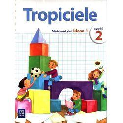 Tropiciele. Matematyka. Klasa 1 Część 2. Szkoła Podstawowa (opr. broszurowa)