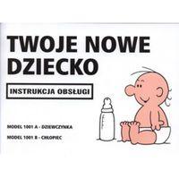 Twoje Nowe Dziecko Instrukcja Obsługi Wyd.2008 - Praca zbiorowa (opr. miękka)