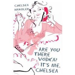 Are You There Vodka? It's Me, Chelsea