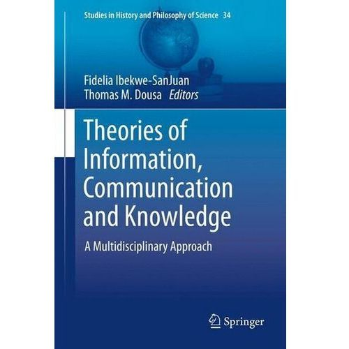 Theories of Information, Communication and Knowledge Ibekwe-SanJuan, Fidelia