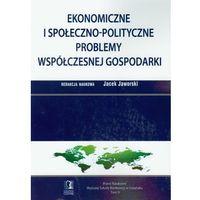 Ekonomiczne i społeczno polityczne problemy współczesnej gospodarki (opr. miękka)