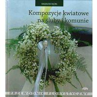 Kompozycje kwiatowe na śluby i komunie (opr. twarda)