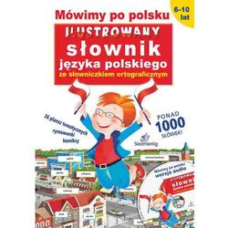 Mówimy po polsku. Ilustrowany słownik języka polskiego ze słowniczkiem ortograficznym (opatrzony pły