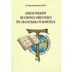 Osiem wieków duchowej obecności św. Franciszka w Kościele