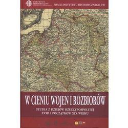 W cieniu wojen i rozbiorów. Studia z dziejów Rzeczypospolitej XVIII i początków XIX wieku (opr. twarda)