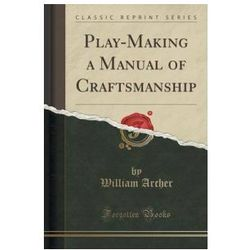 Play-Making a Manual of Craftsmanship (Classic Reprint)