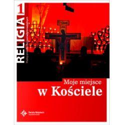 Religia 1 Moje Miejsce W Kościele Podręcznik (opr. miękka)
