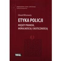 Etyka Policji. Między prawem, moralnością i skutecznością + zakładka do książki GRATIS (opr. broszurowa)
