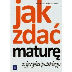 Jak zdać maturę z języka polskiego. Poradnik (opr. broszurowa)
