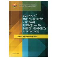 Zmienność morfologiczna a rozwój funkcjonalny dzieci i młodzieży niesłyszącej (opr. miękka)