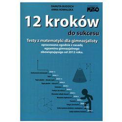 12 kroków do sukcesu. Testy z matematyki dla gimnazjalisty - Anna Kowalska, Danuta Budzich - Zostań stałym klientem i kupuj jeszcze taniej