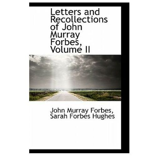 Letters and Recollections of John Murray Forbes, Volume II