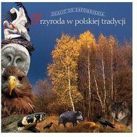 Przyroda w polskiej tradycji Ocalić od zapomnienia (opr. twarda)