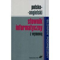 Polsko-angielski słownik informatyczny z wymową - Wysyłka od 3,99 - porównuj ceny z wysyłką (opr. miękka)