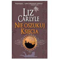 Nie oszukuj księcia - Liz Carlyle (opr. miękka)